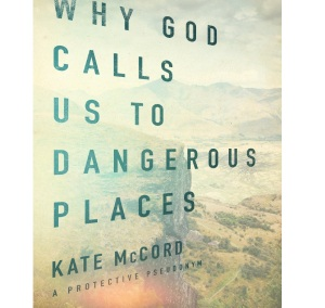 Published Book - Why God Calls us to Dangerous places by Kate McCord